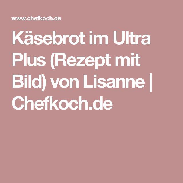 Käsebrot im Ultra Plus (Rezept mit Bild) von Lisanne | Chefkoch.de