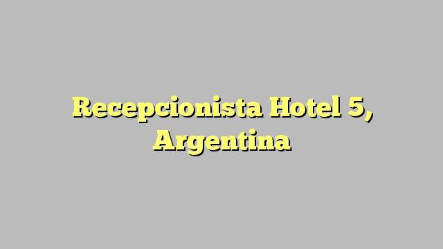 Recepcionista Hotel 5, Argentina