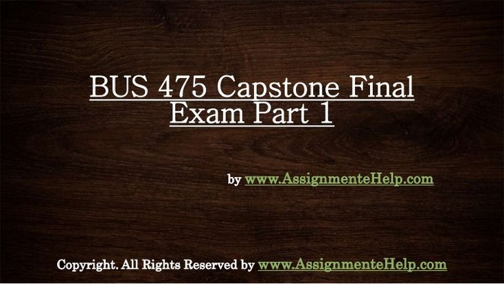 The BUS 475 Capstone Final Examination Part 1 gives you the best competitive edge in examinations.The complete solved UOP BUS 475 Capstone Final Exam Part 1 is available at http://www.AssignmenteHelp.com/ .
