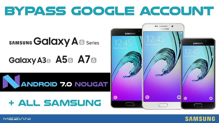 Bypass Google Account SAMSUNG A3, A5, A7 2016 Android 7.0 Nougat Without...