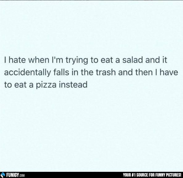 When I'm trying to eat a salad... (Funny Misc Pictures) - #accidentally #pizza #salad #trash