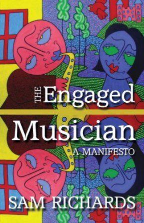 The Engaged Musician: A Manifesto: Amazon.co.uk: Sam Richards: Books