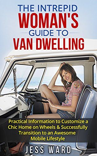The Intrepid Woman's Guide to Van Dwelling: Practical Inf…