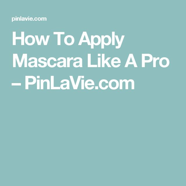How To Apply Mascara Like A Pro – PinLaVie.com