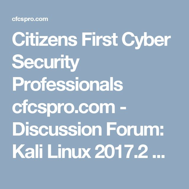Citizens First Cyber Security Professionals cfcspro.com - Discussion Forum: Kali Linux 2017.2 Released With Powerful New Tools - Via - Kali[.]org
