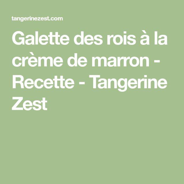 Galette des rois à la crème de marron - Recette - Tangerine Zest