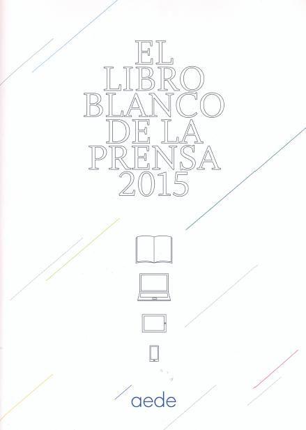 Libro blanco de la prensa diaria : estudios sobre los medios de prensa escrita desde las opticas empresariales, tecnológicas, legales, éticas y de contenidos / AEDE