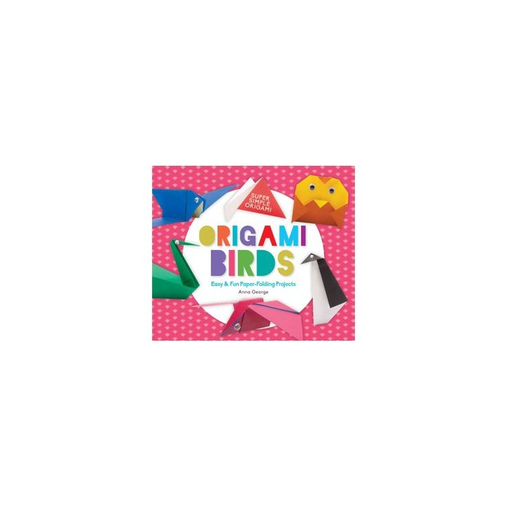 Origami Birds : Easy & Fun Paper-folding Projects (Library) (Anna George)
