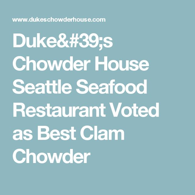 Duke's Chowder House Seattle Seafood Restaurant Voted as Best Clam Chowder