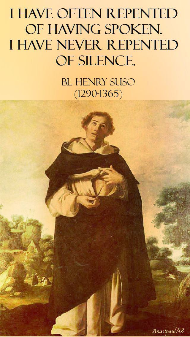 """""""I have often repented of having spoken. I have never repented of silence."""" - Bl. Henry Suso - 25 Jan 2018 Memorial - AnaStpaul"""