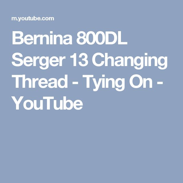 Bernina 800DL Serger 13 Changing Thread - Tying On - YouTube