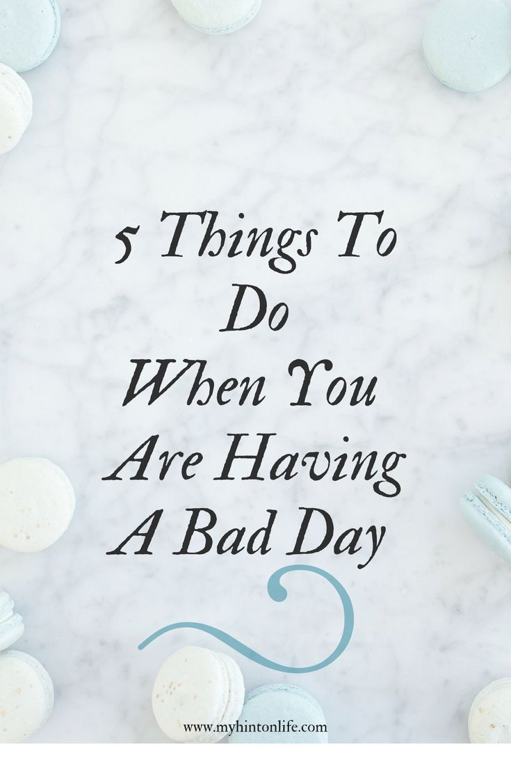 5 things to do when you are having a bad day, things to do when your in a bad mood, bad day remedy, motivation, how to have a better day, 5 things to do to have a better day, self reflection,
