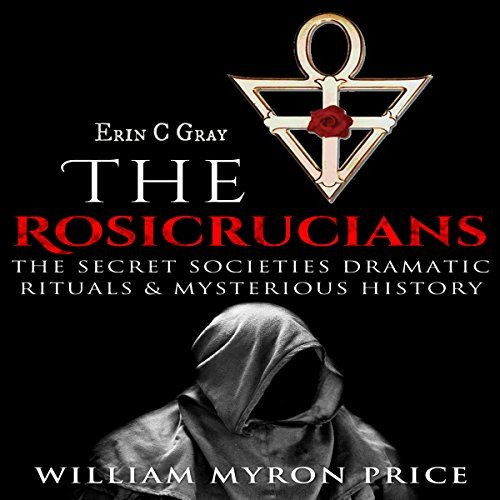 The Rosicrucians: The Secret Societies' Dramatic Rituals & Mysterious History - Unexplained Mysteries, Book 1