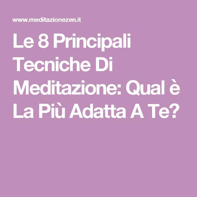 Le 8 Principali Tecniche Di Meditazione: Qual è La Più Adatta A Te?