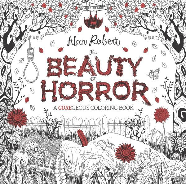The Beauty Of Horror A GOREgeous Coloring Book Amazonca Alan Robert