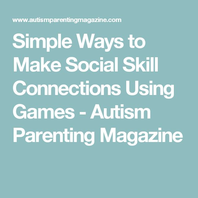 Simple Ways to Make Social Skill Connections Using Games - Autism Parenting Magazine