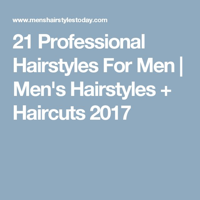 21 Professional Hairstyles For Men | Men's Hairstyles + Haircuts 2017