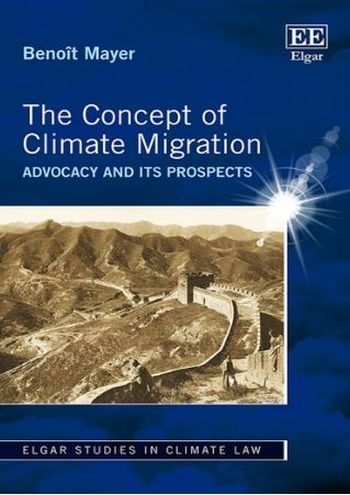 The concept of climate migration : advocacy and its prospects / Benoît Mayer.    Edward Elgar Publishing, 2016