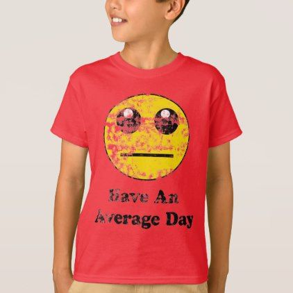 Vintage Have An Average Day Smiley T-Shirt - humor funny fun humour humorous gift idea
