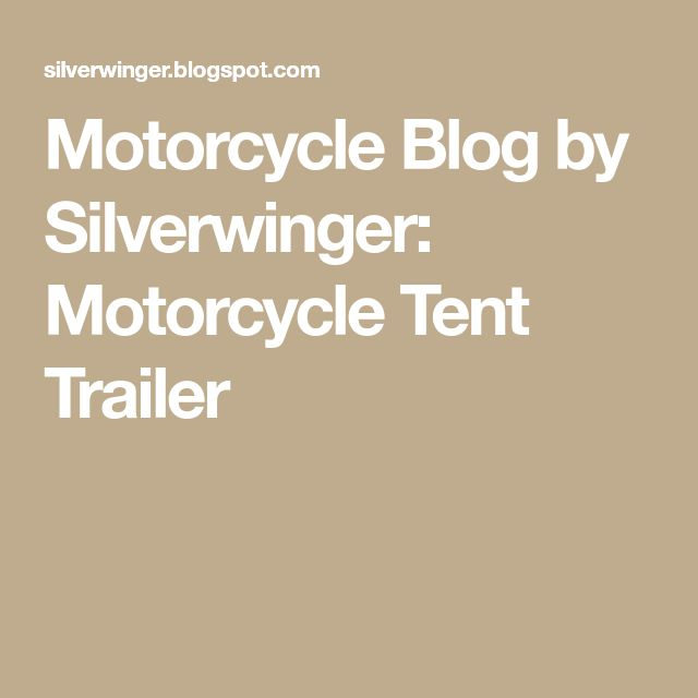 Motorcycle Blog by Silverwinger: Motorcycle Tent Trailer