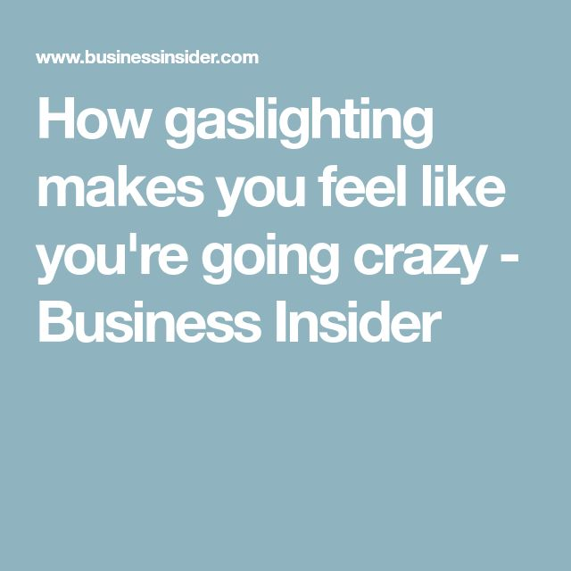 How gaslighting makes you feel like you're going crazy - Business Insider
