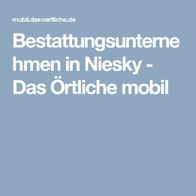 Bestattungsunternehmen in Niesky - Das Örtliche mobil