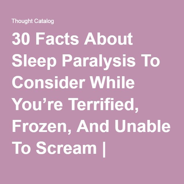30 Facts About Sleep Paralysis To Consider While You're Terrified, Frozen, And Unable To Scream | Thought Catalog