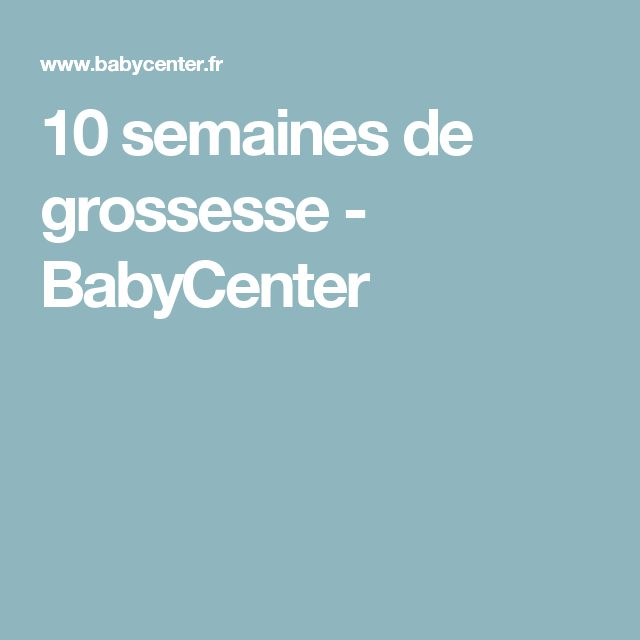 10 semaines de grossesse - BabyCenter