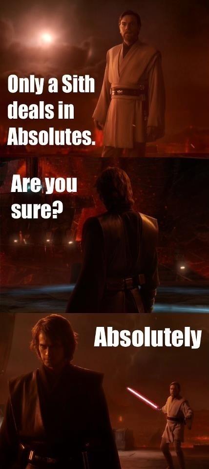 """""""Nur ein Sith kennt nichts als Extreme!"""" http://www.jedipedia.net/wiki/Jediquote:Episode_III_%E2%80%93_Die_Rache_der_Sith#Obi-Wan_Kenobi.C2.A0.28Zitate.29"""