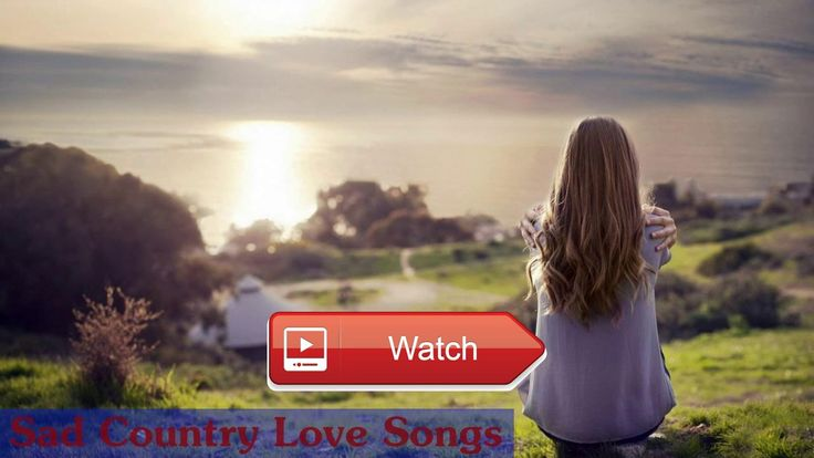 Sad Country Love Songs 17 Playlist Sad Song Country Music 17  Sad Country Love Songs 17 Playlist Sad Song Country Music 17 Page Facebook