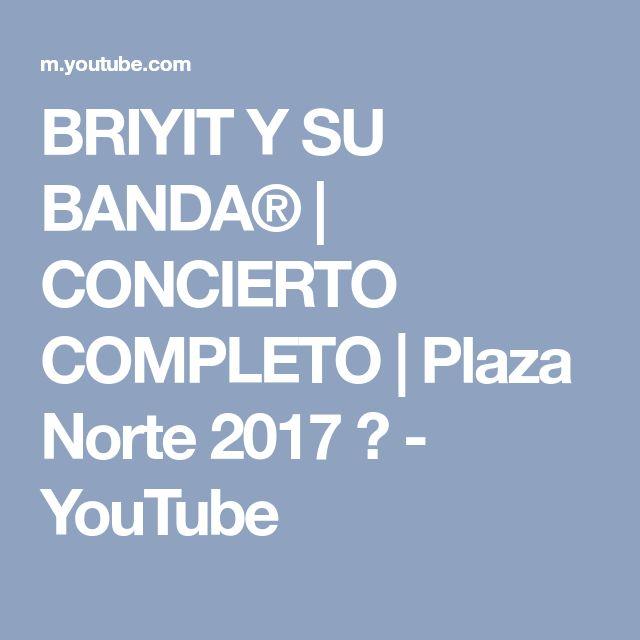 BRIYIT Y SU BANDA® | CONCIERTO COMPLETO | Plaza Norte 2017 ✅ - YouTube