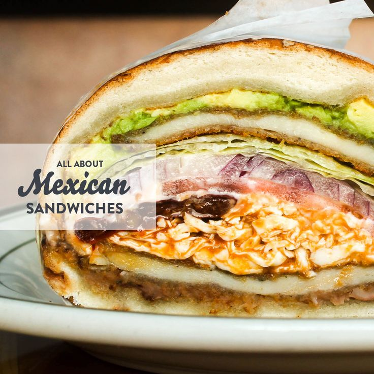 All About Mexican Sandwiches