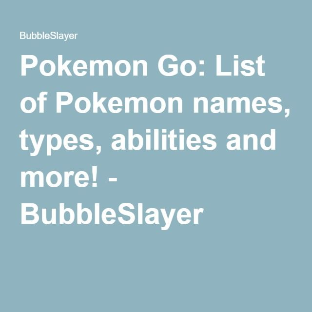 Pokemon Go: List of Pokemon names, types, abilities and more! - BubbleSlayer