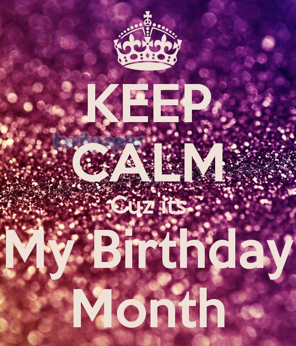 6 Month Birthday Quotes: KEEP CALM Cuz Its My Birthday Month Poster