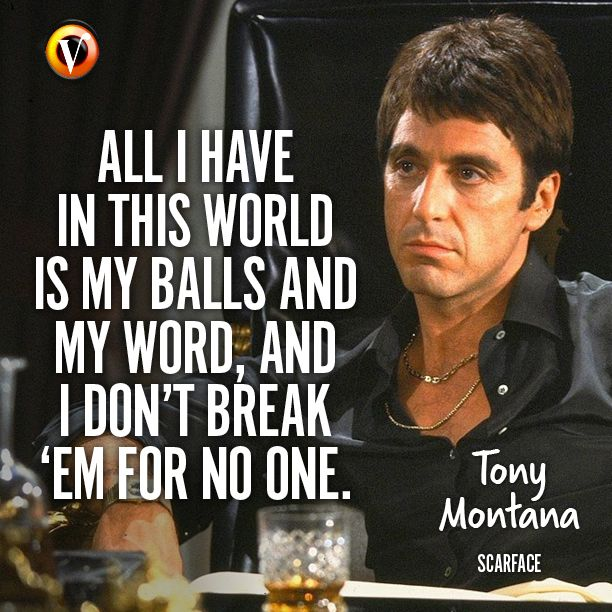 """Tony Montana (Al Pacino) in Scarface: """"All I have in this world is my balls and my word, and I don't break 'em for no one."""" #quote #moviequote #superguide"""