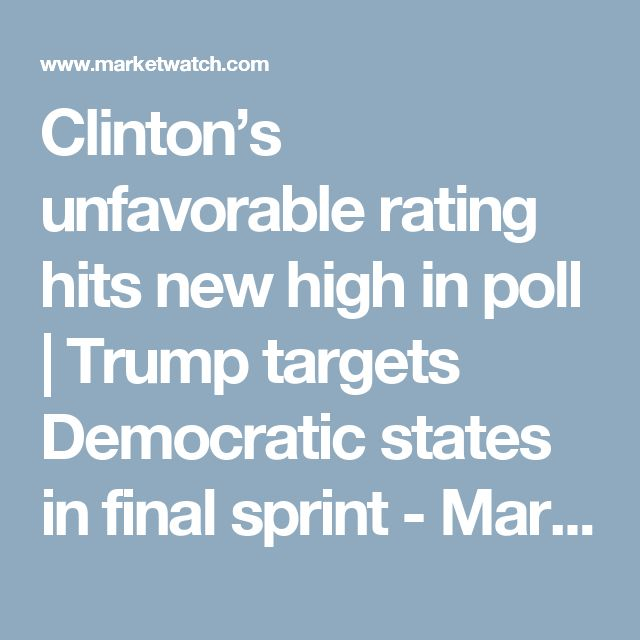 Clinton's unfavorable rating hits new high in poll | Trump targets Democratic states in final sprint - MarketWatch