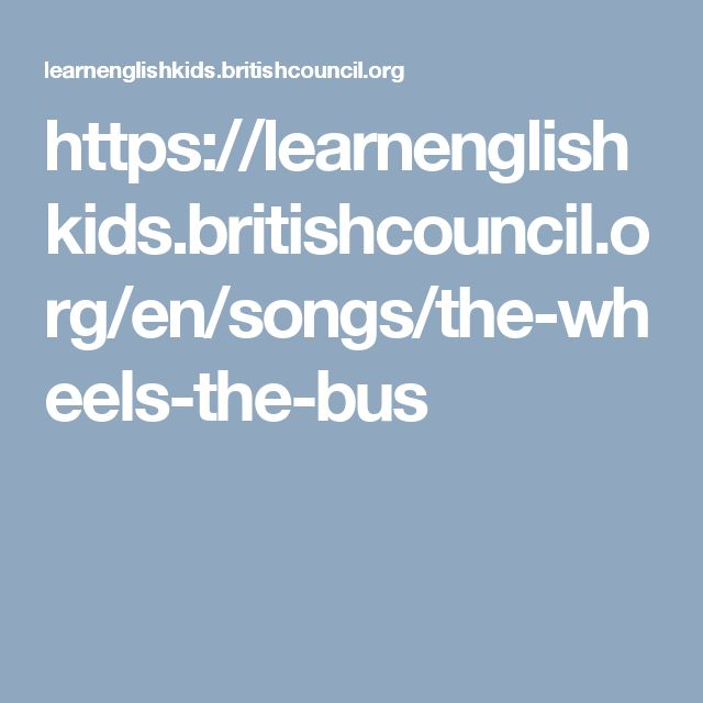 https://learnenglishkids.britishcouncil.org/en/songs/the-wheels-the-bus