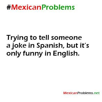 THIS IS BACKWARDS... TRYING TO TELL A JOKE IN ENGLISH BUT IT'S ONLY FUNNY IN SPANISH