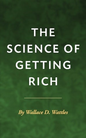 The Science of Getting Rich - Wallace Wattles