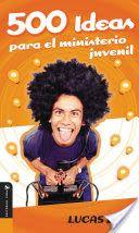 Libro de 500 Ideas Para El Ministerio Juvenil