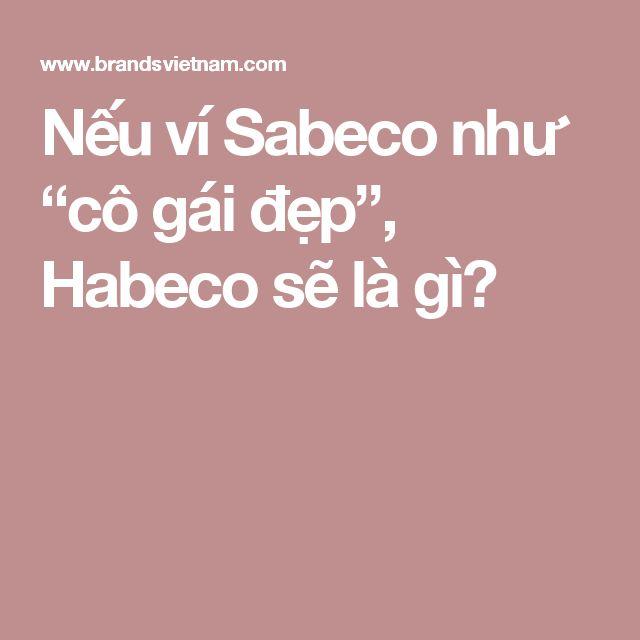 """Nếu ví Sabeco như """"cô gái đẹp"""", Habeco sẽ là gì?"""