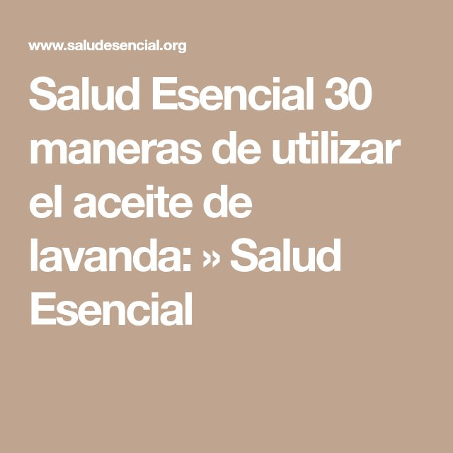 Salud Esencial 30 maneras de utilizar el aceite de lavanda: » Salud Esencial
