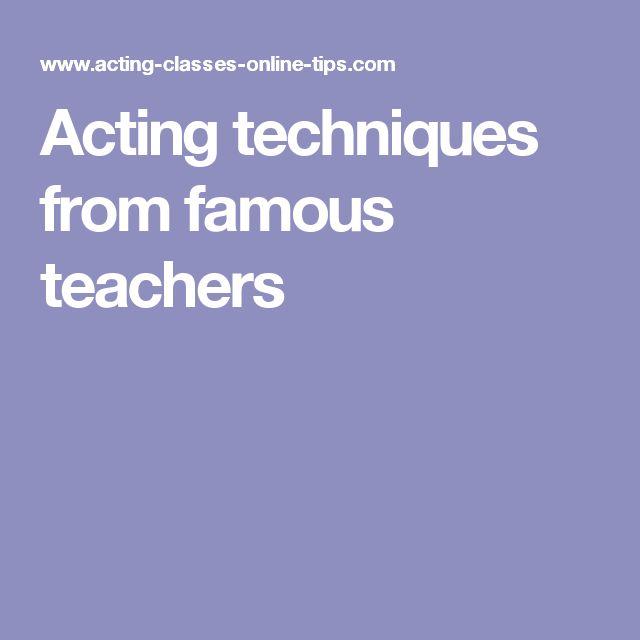 Acting techniques from famous teachers - Stanislavski, Stella Adler, etc.