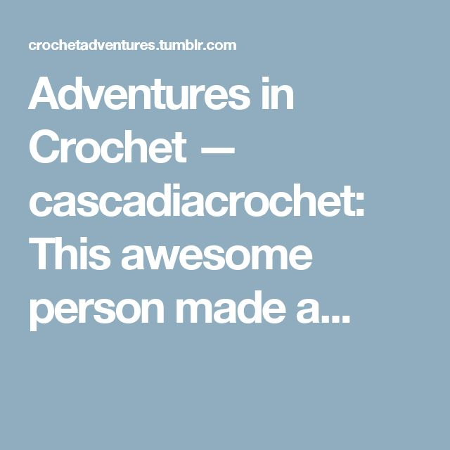Adventures in Crochet — cascadiacrochet: This awesome person made a...