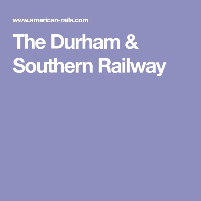The Durham & Southern Railway