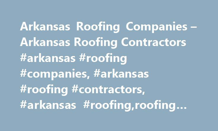 Arkansas Roofing Companies – Arkansas Roofing Contractors #arkansas #roofing #companies, #arkansas #roofing #contractors, #arkansas #roofing,roofing #companies, #arkansas http://texas.remmont.com/arkansas-roofing-companies-arkansas-roofing-contractors-arkansas-roofing-companies-arkansas-roofing-contractors-arkansas-roofingroofing-companies-arkansas/  # Arkansas Roofing Companies – Arkansas Roofing Contractors Arkansas Roofing Company Conquest Consulting was built on a foundation of Customer…
