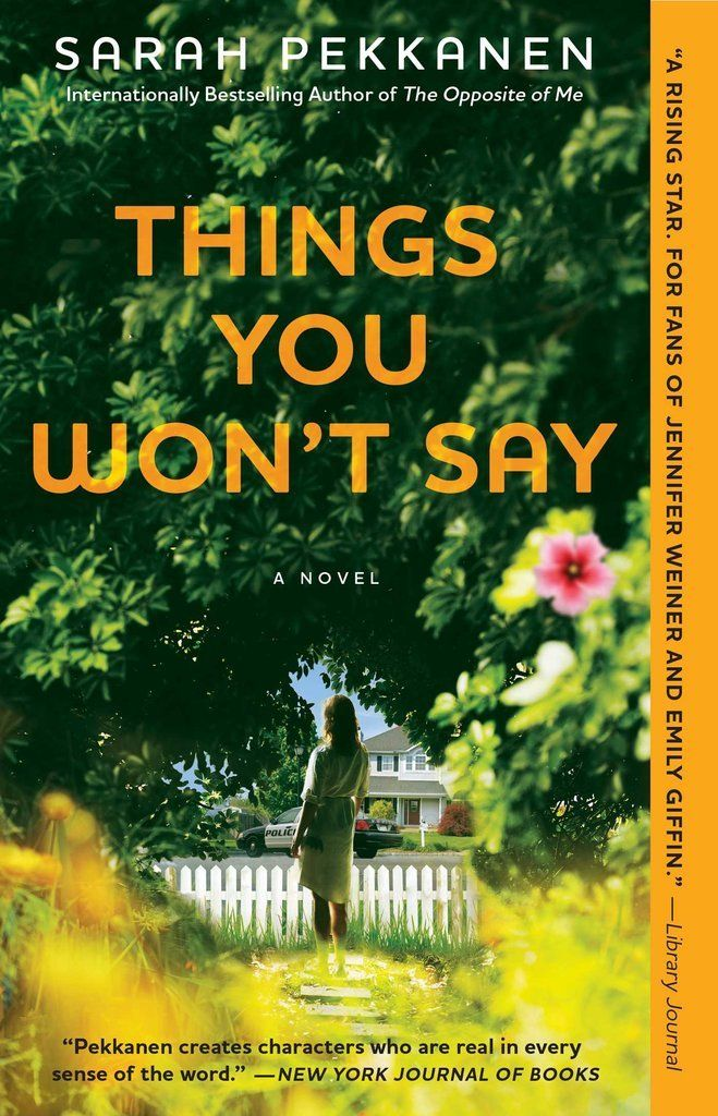"""""""How far would you go to save your family?"""" That's the question Sarah Pekkanen asks in her latest novel, a provocative look at the aftermath of a police station shooting. Things You Won't Say is the story of a family in crisis, a marriage in crisis, and how these pieces all connect and affect other families."""