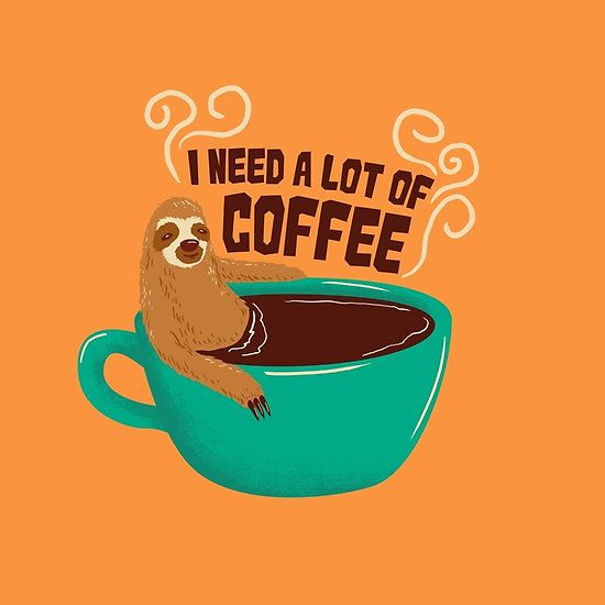 need a lot of coffee