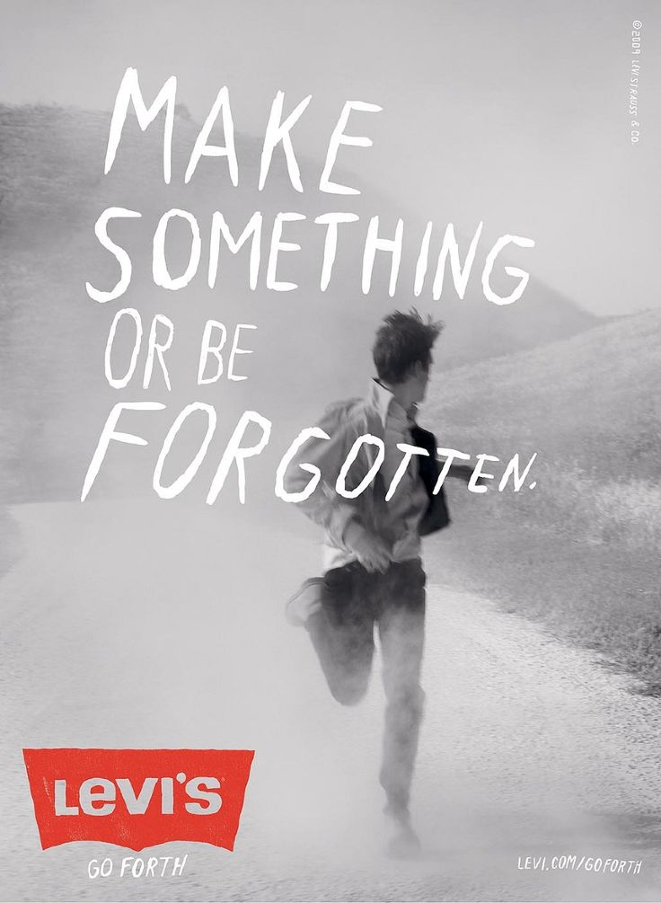 """Levi's """"Go Forth"""" campaign - print ad: """"Make Something Or Be Forgotten."""""""