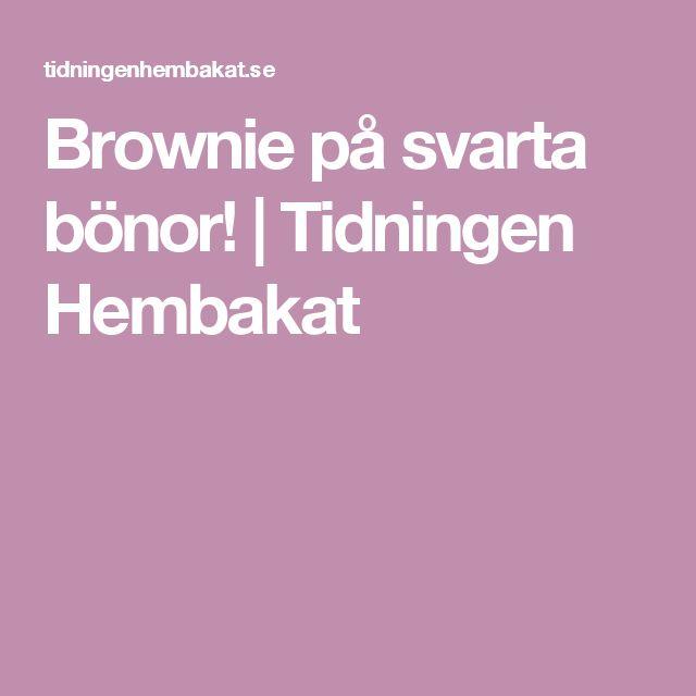 Brownie på svarta bönor! | Tidningen Hembakat